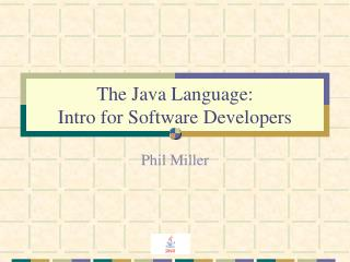 The Java Language:  Intro for Software Developers