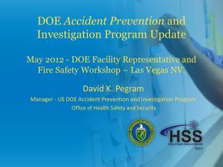 David K. Pegram Manager - US DOE Accident Prevention and Investigation Program