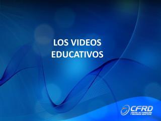 LOS VIDEOS EDUCATIVOS