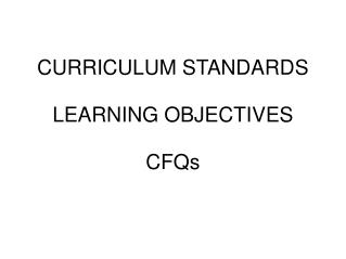 CURRICULUM STANDARDS LEARNING OBJECTIVES CFQs