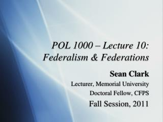 POL 1000 – Lecture 10:  Federalism & Federations