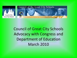 Council of Great City Schools Advocacy with Congress and Department of Education March 2010