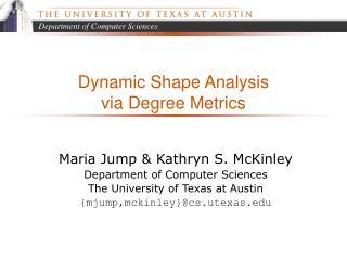 Dynamic Shape Analysis via Degree Metrics