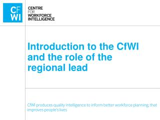 Introduction to the CfWI and the role of the regional lead