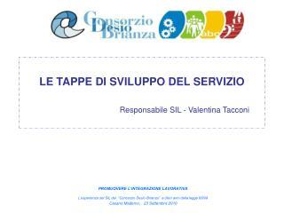 LE TAPPE DI SVILUPPO DEL SERVIZIO Responsabile SIL - Valentina Tacconi