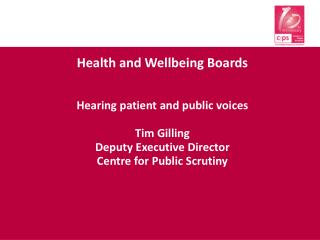 Health and Wellbeing Boards Hearing patient and public voices  Tim Gilling