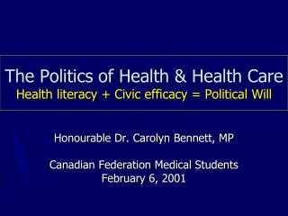 The Politics of Health & Health Care Health literacy + Civic efficacy = Political Will