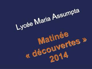 L ycée  M aria  A ssumpta M atinée «découvertes» 2014