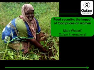 Food security: the impact of food prices on women  Marc Wegerif Oxfam International