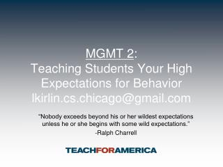 MGMT 2 :   Teaching Students Your High Expectations for Behavior lkirlin.cs.chicago@gmail