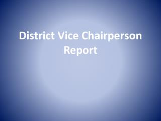 District Vice Chairperson Report