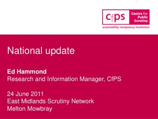National update Ed Hammond Research and Information Manager, CfPS 24 June 2011