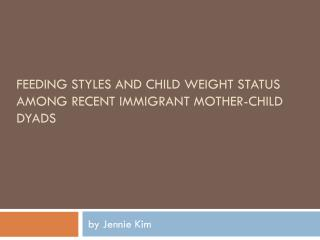 Feeding styles and child weight status among recent immigrant mother-child dyads