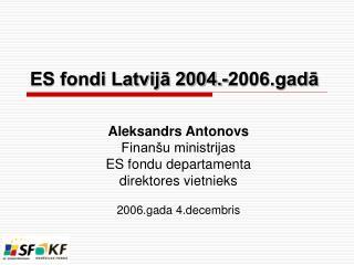 ES fondi Latvijā 2004.-2006.gadā