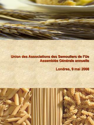 Union des Associations des Semouliers de l'Ue Assemblée Générale annuelle  Londres, 9  mai 2008