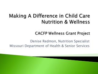 Making A Difference in Child Care Nutrition & Wellness CACFP Wellness Grant Project