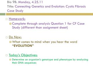 Bio 9B:  Monday, 4.25.11 Title:  Connecting Genetics and Evolution: Cystic Fibrosis Case Study