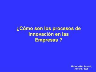 ¿Cómo son los procesos de Innovación en las Empresas ?