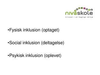 Fysisk inklusion (optaget) Social inklusion (deltagelse) Psykisk inklusion (oplevet)