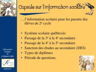 …l'information scolaire pour les parents des élèves de 2 e  cycle Système scolaire québécois
