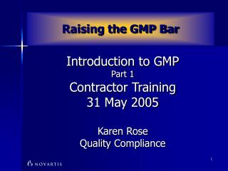 Introduction to GMP Part 1 Contractor Training 31 May 2005 Karen Rose Quality Compliance