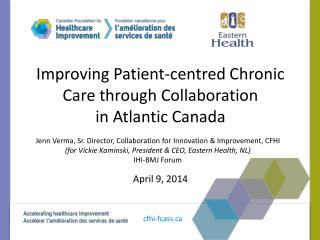 Improving P atient- centred  Chronic Care through Collaboration  in Atlantic Canada