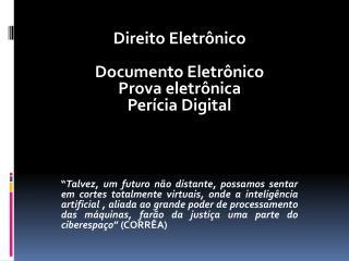 Direito Eletrônico Documento Eletrônico Prova eletrônica Perícia Digital