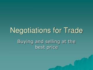 Negotiations for Trade