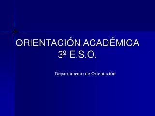 ORIENT ACIÓN ACADÉMICA 3 º  E.S.O.