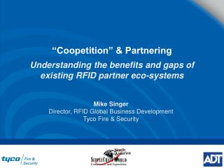 Mike Singer Director, RFID Global Business Development Tyco Fire & Security