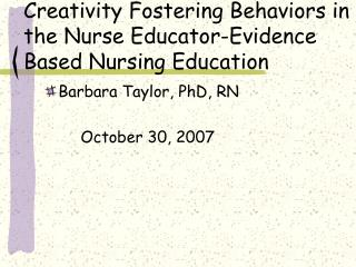 Creativity Fostering Behaviors in the Nurse Educator-Evidence Based Nursing Education