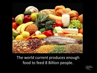 The world current produces enough food to feed 8 Billion people.