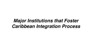 Major Institutions that Foster Caribbean Integration Process