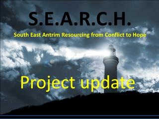 S.E.A.R.C.H. South East Antrim Resourcing from Conflict to Hope