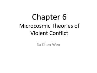 Chapter 6 Microcosmic Theories of  Violent Conflict