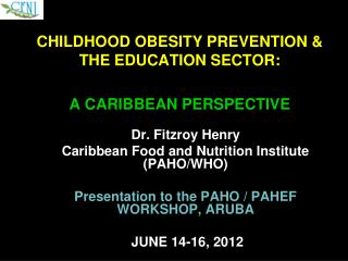 CHILDHOOD OBESITY PREVENTION & THE EDUCATION SECTOR: A CARIBBEAN PERSPECTIVE