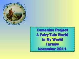 Comenius Project  A Fairy-Tale World In My World Tarnów November  2011