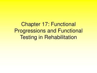 Chapter 17: Functional Progressions and Functional Testing in Rehabilitation