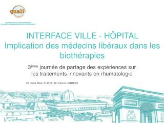 INTERFACE VILLE - H ÔPITAL Implication des médecins libéraux dans les biothérapies