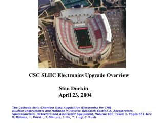 CSC SLHC Electronics Upgrade Overview                       Stan Durkin