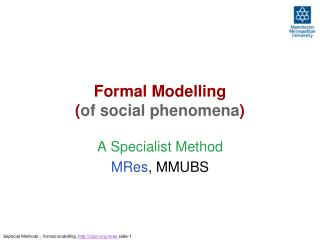 Formal Modelling ( of social phenomena )
