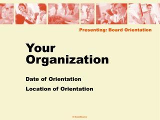 Presenting: Board Orientation