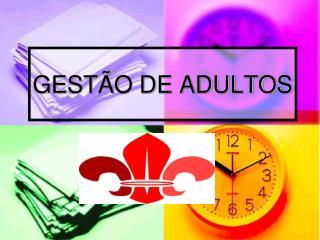 GESTÃO DE ADULTOS