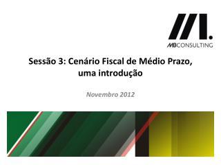 Sessão  3: Cen ário Fiscal de Médio Prazo, uma introdução