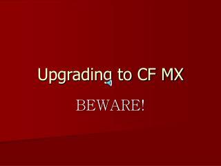 Upgrading to CF MX