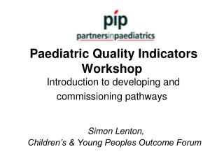 Paediatric Quality Indicators Workshop  Introduction to developing and commissioning pathways