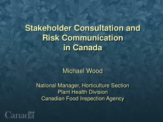Stakeholder Consultation and  Risk Communication  in Canada