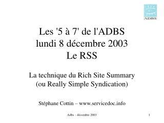 Les '5 à 7' de l'ADBS lundi 8 décembre 2003 Le RSS