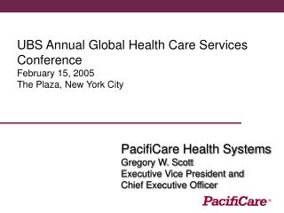 UBS Annual Global Health Care Services Conference February 15, 2005 The Plaza, New York City