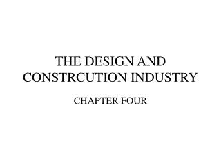 THE DESIGN AND CONSTRCUTION INDUSTRY